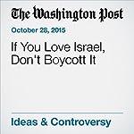 If You Love Israel, Don't Boycott It   Elliott Abrams