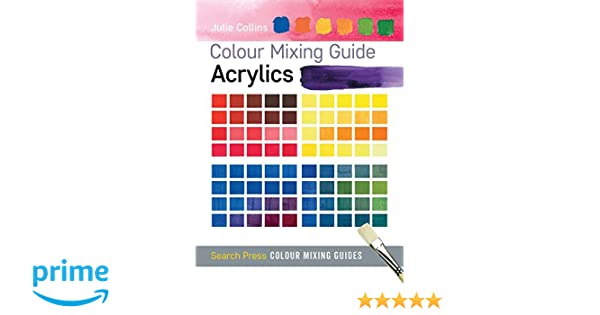 Colour Mixing Guide Acrylics Colour Mixing Guides Julie Collins