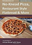 Introduction to No-Knead Pizza, Restaurant Style Flatbread & More (B&W Version): From the kitchen of Artisan Bread with Steve