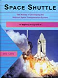 Space Shuttle : The Development History of the National Space Transportation System, Jenkins, Dennis R., 0963397419