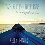 Wherever the River Runs: How a Forgotten People Renewed My Hope in the Gospel | Kelly Minter