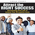 Attract the Right Success: Reevaluating One's Self to Achieve Your Occupation Goals | Louie Penny