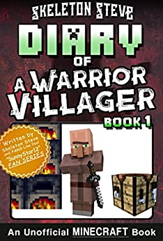 Diary of a Minecraft Warrior Villager - Book 1: Unofficial Minecraft Books for Kids, Teens, & Nerds - Adventure Fan Fiction Diary Series (Skeleton Steve ... - The Warrior Villager Adventure) by [Steve, Skeleton]