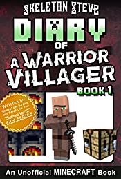 Diary of a Minecraft Warrior Villager - Book 1: Unofficial Minecraft Books for Kids, Teens, & Nerds - Adventure Fan Fiction Diary Series (Skeleton Steve ... - The Warrior Villager Adventure)
