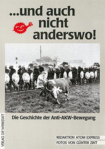 ... und auch nicht anderswo!: Die Geschichte der Anti-AKW-Bewegung Broschiert – 1. Juli 1997 Reimar Paul Atom Express Verlag Die Werkstatt GmbH 3895331864