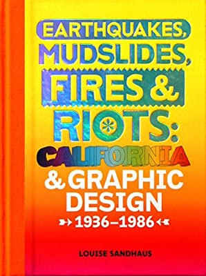 Earthquakes, Mudslides, Fires & Riots: California and Graphic Design, 1936-1986 from Metropolis Books