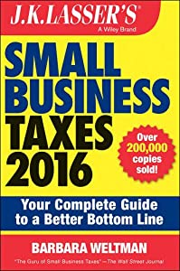 J.K. Lasser's Small Business Taxes 2016: Your Complete Guide to a Better Bottom Line from Wiley