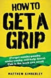 Forget namby-pamby, wishy-washy, soft-hitting self-help drivel. 'How To Get a Grip' offers lessons in life in a language that you will appreciate.
