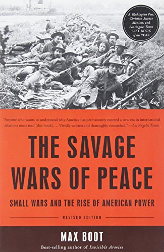 By Max Boot The Savage Wars of Peace: Small Wars and the Rise of American Power (Revised Edition) [Paperback]