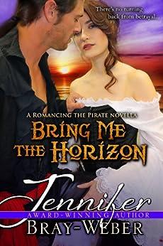 Bring Me the Horizon: A Romancing the Pirate Novella by [Bray-Weber, Jennifer]