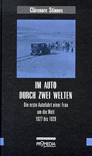Im Auto durch zwei Welten: Die erste Autofahrt einer Frau um die Welt 1927 bis 1929 (Edition Frauenfahrten)