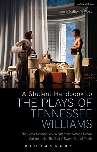 A Student Handbook to the Plays of Tennessee Williams: The Glass Menagerie; A Streetcar Named Desire; Cat on a Hot Tin Roof; Sweet Bird of Youth (Tennessee Williams The Glass Menagerie Full Text)