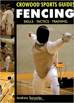 Fencing: Skills, Tactics, Training (Crowood Sports Guides), by Andrew Sowerby