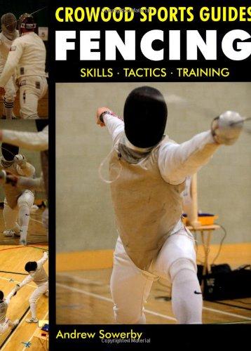 Fencing: Skills, Tactics, Training (Crowood Sports Guides) pdf