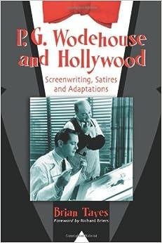 P.G. Wodehouse and Hollywood: Screenwriting, Satires and Adaptations