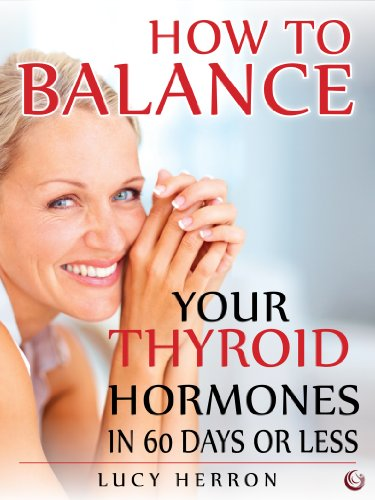 How to Balance Your Thyroid Hormones in 60 Days or Less by Lucy Herron