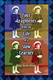 Four Fragments from the Life of a Slow Learner, Rose Wiesner, 1424182883