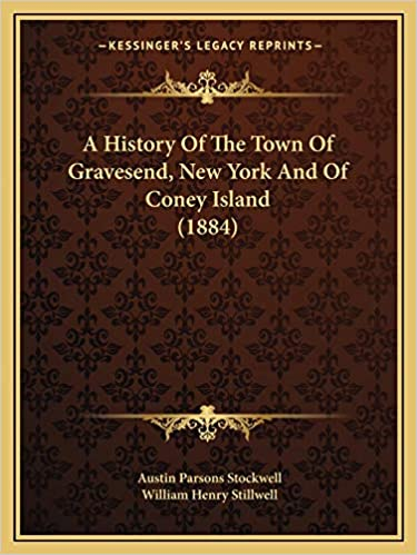 A History Of The Town Of Gravesend, New York And Of Coney Island