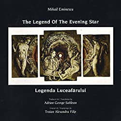 Mihai Eminescu - The Legend of the Evening Star: Legenda Luceafarului