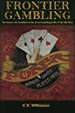 Frontier Gambling: The Games, The Gamblers & The Great Gambling Halls Of The Old West