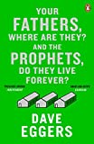 """Your Fathers, Where are They? and the Prophets, Do They Live Forever?"" av Dave Eggers"