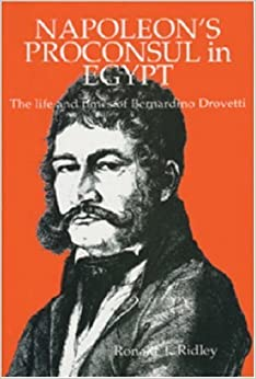 Napoleon's Proconsul in Egypt: The Life and Times of Bernardino Drovetti by Ronald T. Ridley (1998-12-31)