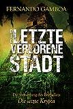 Die letzte verlorene Stadt: Schwarze Stadt (Die Abenteuer von Ulises Vidal 2) (German Edition)