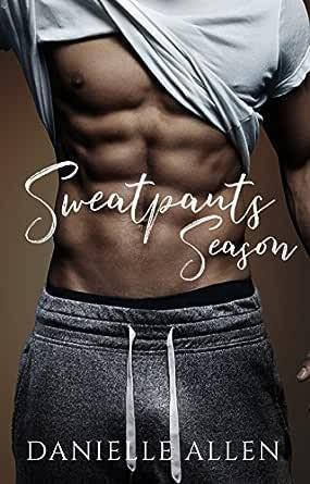 Sweatpants Season Kindle Edition By Allen Danielle Literature Fiction Kindle Ebooks Amazon Com