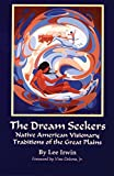 img - for The Dream Seekers: Native American Visionary Traditions of the Great Plains (The Civilization of the American Indian Series) by Dr. Lee Irwin PH.D (1996-09-15) book / textbook / text book
