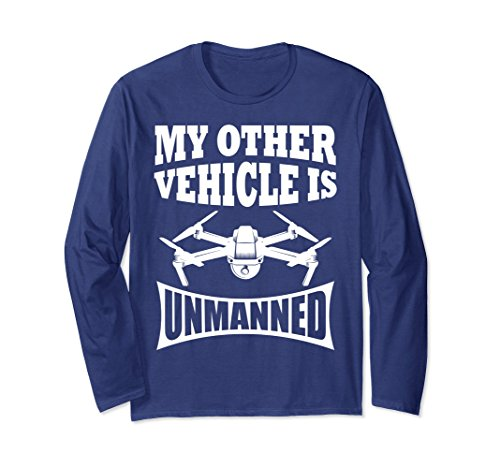 Unisex My Other Vehicle is Unmanned Funny Drone Longsleeve T-Shirt Medium Navy