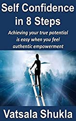 Self Confidence in 8 Steps: Achieving your true potential is easy when you feel authentic empowerment