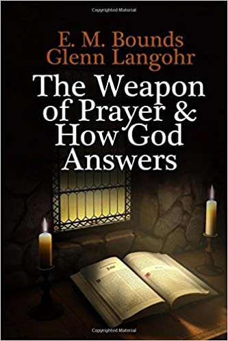 THE WEAPON OF PRAYER: Examples of Answered Prayer & How God
