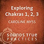 Exploring Chakras 1, 2, and 3 | Caroline Myss