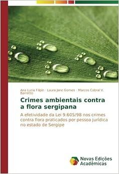 Crimes ambientais contra a flora sergipana: A efetividade da Lei 9.605/98 nos crimes contra flora praticados por pessoa jurídica no estado de Sergipe