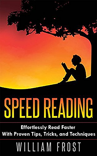 Speed Reading: Effortlessly Read Faster With Proven Tips, Tricks, and Techniques (speed reading, effortless reading, reading fundamentals, College Guides, ... Study Skills, Study & Teaching Book 1)