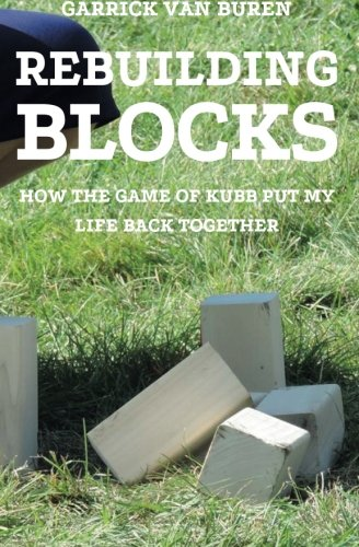Read Online Rebuilding Blocks: How the Game of Kubb  Put My Life Back Together pdf