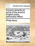 Cursory Remarks on Some of the Ancient English Poets, Particularly Milton, Philip Neve, 1140828991