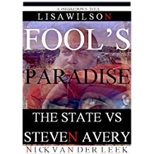 FOOL'S PARADISE: The State vs Steven Avery (The Halbach Murder Mystery Series Book 1)
