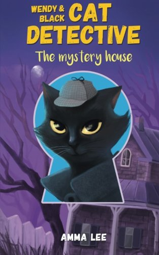 Wendy Black And White (Wendy and Black : The Cat Detective 1: The Mystery House (Volume 1))