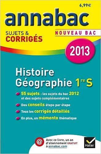 Annales Annabac 2013 Histoire-Géographie 1re S: Sujets et corrigés du bac (Histoire et Géographie) - Première S: 9782218957970: Amazon.com: Books