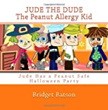 Jude the Dude: the Peanut Allergy Kid - Jude Has a Halloween Party, Bridget Batson, 1466333235