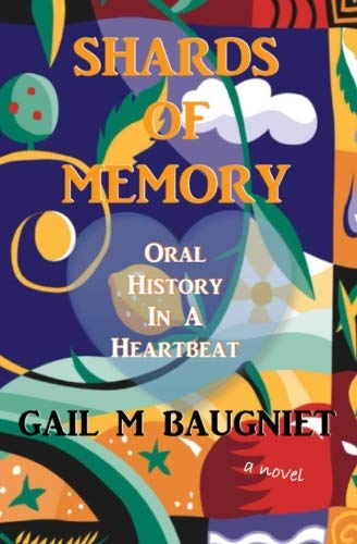Book: Shards Of Memory - Oral History in a Heartbeat by Gail M Baugniet