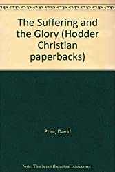The Suffering and the Glory (Hodder Christian paperbacks)