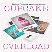 Cupcake Overload: Cupcake Series, Book 2 | Bethany Lopez
