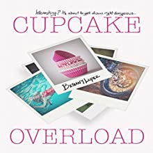 Cupcake Overload: Cupcake Series, Book 2 Audiobook by Bethany Lopez Narrated by Ava Zilver