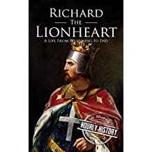Richard the Lionheart: A Life From Beginning to End