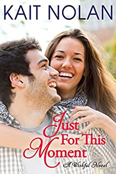 Just For This Moment: A Small Town Southern Romance (Wishful Romance Book 4) by [Nolan, Kait]