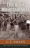 The Blair Mountain War, George T. Swain, 0979323681
