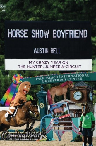 Horse Show Boyfriend: My Crazy Year on the Hunter/Jumper A-Circuit (Jumper Show)