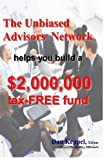 The Unbiased Advisors' Network helps you build a $2,000,000 tax-FREE Fund, Dan Keppel, 1470106841